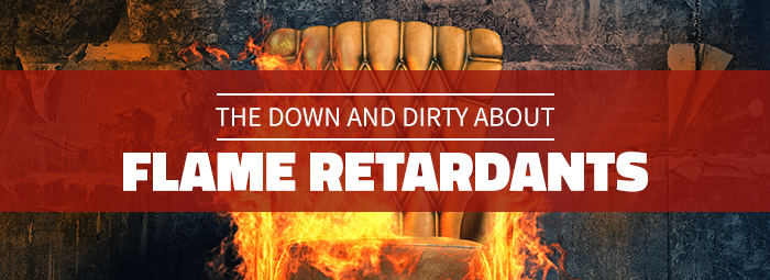 The Down And Dirty About Flame Retardants-blog